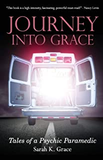 Journey Into Grace: Tales of a Psychic Paramedic