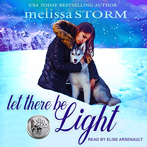 Let There Be Light     Sled Dog, Book 2              By:                                                                                                                                 Melissa Storm                               Narrated by:                                                                                                                                 Elise Arsenault                      Length: 4 hrs and 36 mins     2 ratings     Overall 4.0