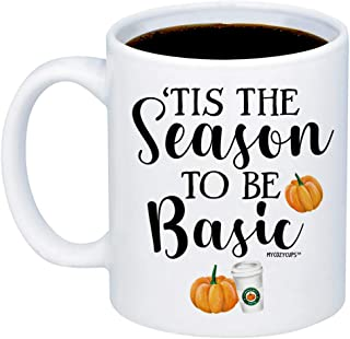 MyCozyCups Funny Fall Mugs - Tis The Season To Be Basic Coffee Mug - Cute 11oz Cup For Pumpkin Spice Latte Lovers, Best Friends, Sister, Coworker - Autumn Mug For Him or Her