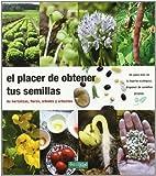 El placer de obtener tus semillas: de hortalizas, flores, árboles y arbustos: 1 (Guías para la Fertilidad de la Tierra)