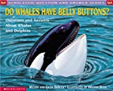 Do Whales Have Belly Buttons?: Questions and Answers About Whales and Dolphins (Question and Answer)