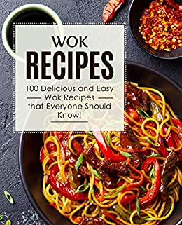 Wok Recipes: 100 Delicious and Easy Wok Recipes that Everyone Should Know! (2nd Edition) by [BookSumo  Press]