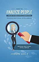 How To Analyze People The Art of Deduction & Observation: Reading Emotional Intelligence