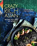 Crazy Rich Asian Recipes You Can Try Now: Luxury Recipes for Everyone (English Edition)