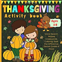 Thanksgiving Activity Book: For Kids, Ages 4-8. Word Search, Mazes, Crosswords, Spot The Difference, Secret Codes & More.