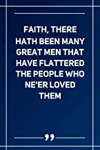 Faith, There Hath Been Many Great Men That Have Flattered The People Who Ne'Er Loved Them: Wide Ruled Lined Paper Notebook...