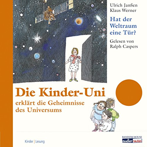Hat der Weltraum eine Tür?     Die Kinder-Uni              Autor:                                                                                                                                 Ulrich Janßen,                                                                                        Klaus Werner                               Sprecher:                                                                                                                                 Ralph Caspers                      Spieldauer: 2 Std. und 32 Min.     15 Bewertungen     Gesamt 4,2