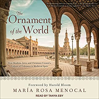 The Ornament of the World     How Muslims, Jews, and Christians Created a Culture of Tolerance in Medieval Spain              Written by:                                                                                                                                 Maria Rosa Menocal,                                                                                        Harold Bloom - foreword                               Narrated by:                                                                                                                                 Tanya Eby                      Length: 9 hrs and 51 mins     Not rated yet     Overall 0.0