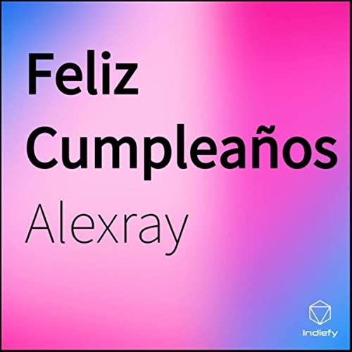 Feliz Cumpleaños by Alexray on Amazon Music - Amazon.com
