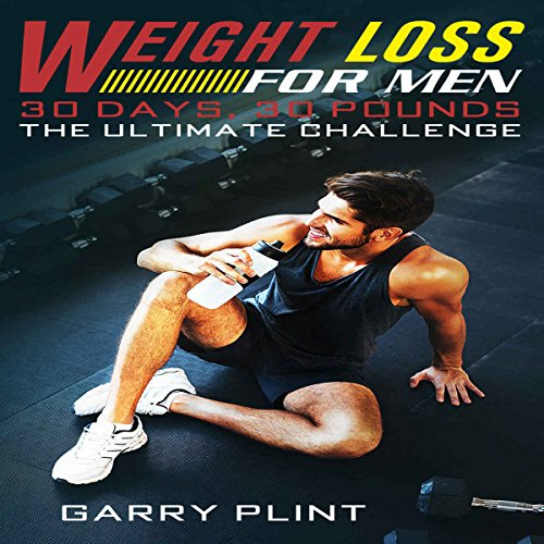 Weight Loss for Men: 30 Days, 30 Pounds audiobook cover art