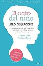 El cerebro del niño. Libro de ejercicios: Hojas de trabajo, actividades y ejercicios prácticos para cultivar la mente en d...