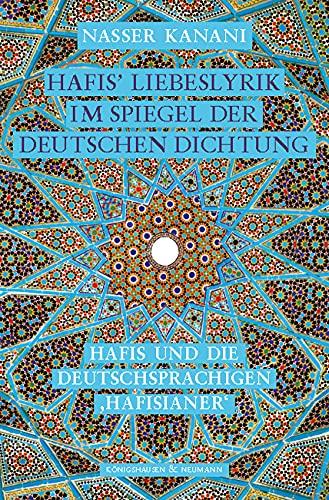 Hafis' Liebeslyrik im Spiegel der deutschen Dichtung: Hafis und die deutschsprachigen ›Hafisianer‹