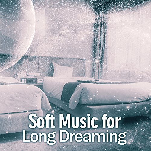 Soft Music for Long Dreaming – Easy Listening, New Age Sleeping Songs, No More Stress, Chilled Sounds