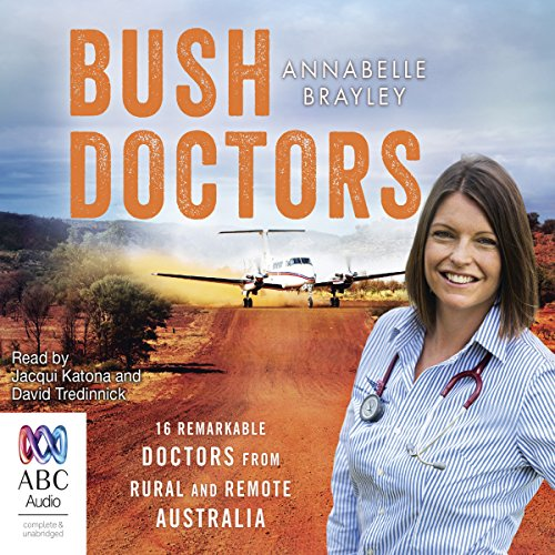 Bush Doctors                   By:                                                                                                                                 Annabelle Brayley                               Narrated by:                                                                                                                                 Jacqui Katona,                                                                                        David Tredinnick                      Length: 9 hrs and 13 mins     3 ratings     Overall 4.3