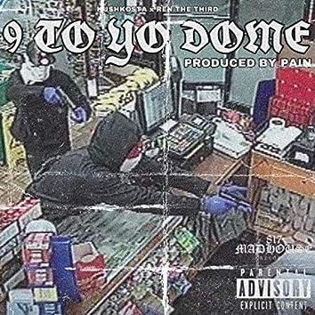 9 TO YO DOME (feat. KushKosta)