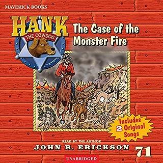The Case of the Monster Fire     Hank the Cowdog, Book 71              De :                                                                                                                                 John R. Erickson                               Lu par :                                                                                                                                 John R. Erickson                      Durée : 2 h et 23 min     Pas de notations     Global 0,0