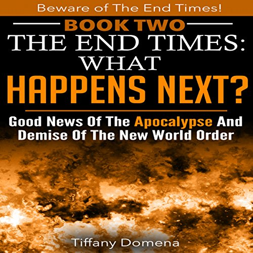 The End Times: What Happens Next? audiobook cover art