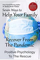 Seven Ways to Help Your Family Recover From the Pandemic: Positive Psychology to the Rescue Kindle Edition