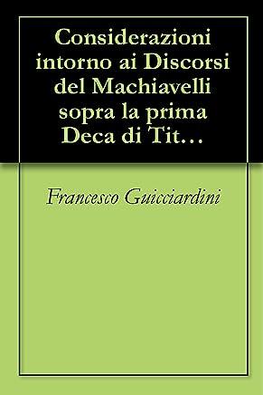 Considerazioni intorno ai Discorsi del Machiavelli sopra la prima Deca di Tito Livio di Francesco Guicciardini