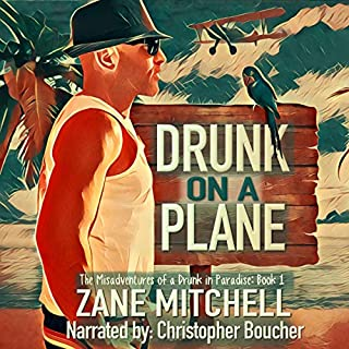 Drunk on a Plane     The Misadventures of a Drunk in Paradise              By:                                                                                                                                 Zane Mitchell                               Narrated by:                                                                                                                                 Christopher Boucher                      Length: 8 hrs and 56 mins     23 ratings     Overall 4.3