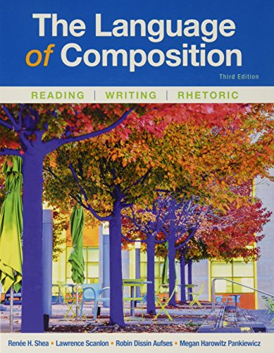 Compare Textbook Prices for The Language of Composition: Reading, Writing, Rhetoric Third Edition ISBN 9781319056148 by Shea, Renee H.,Scanlon, Lawrence,Aufses, Robin Dissin,Pankiewicz, Megan Harowitz