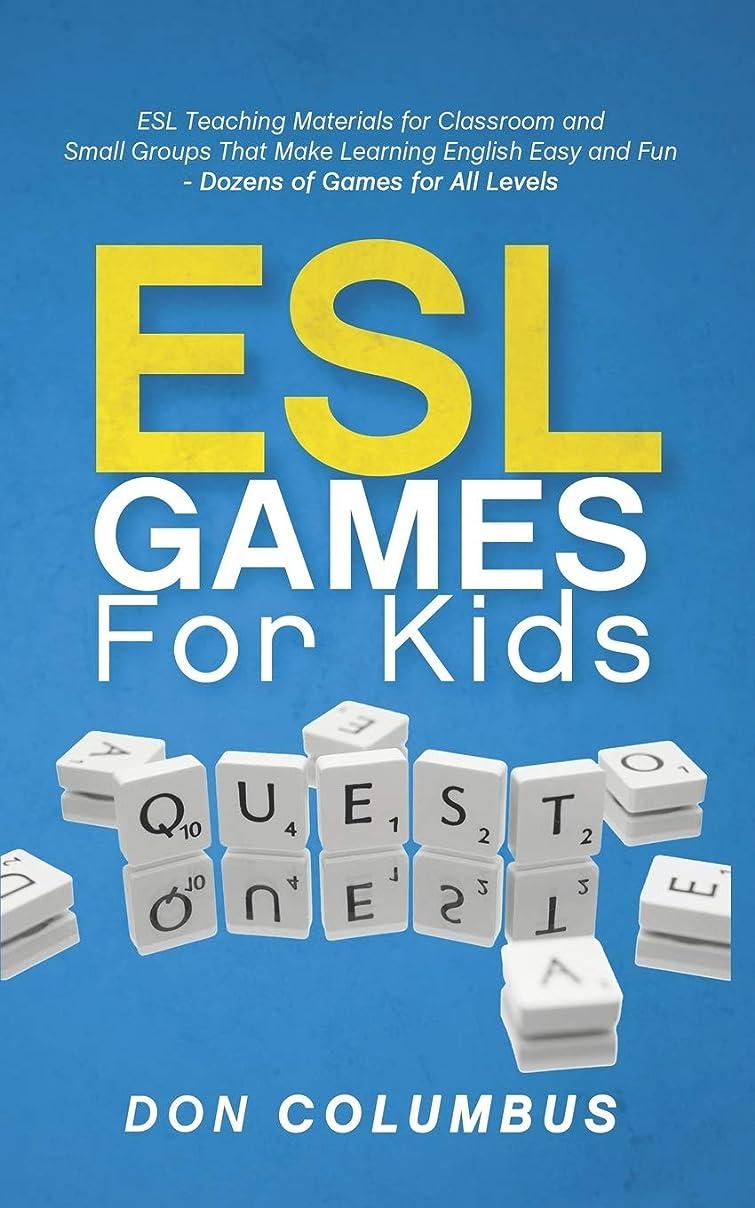 サポートワゴンさておきESL Games for Kids: ESL Teaching Materials for Classroom and Small Groups That Make Learning English Easy and Fun - Dozens of Games for All Levels