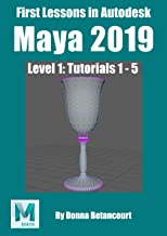 First Lessons in Autodesk Maya® 2019: Level 1 Absolute Beginner Tutorials 1 - 5