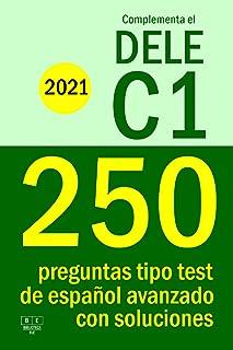 Complementa el DELE C1 - 2021 - 250 preguntas tipo test de español avanzado con soluciones: Para repasar la gramática y el...