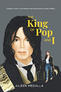 The King of Pop and I: A Filipino Teacher's Travel Memoir with Michael Jackson and His Children
