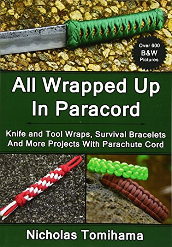 All Wrapped Up In Paracord: Knife and Tool Wraps, Survival Bracelets, And More Projects With Parachute Cord