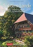 Auf dem Lande 2016: Wochenplaner, 53 Blatt mit Zitaten und Wochenchronik