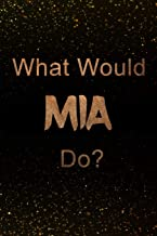 What Would Mia Do?: Black and Gold Mia Notebook   Journal. Perfect for school, writing poetry, use as a diary, gratitude writing, travel journal or dream journal