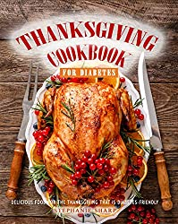 Image: Thanksgiving Cookbook for Diabetes: Delicious Food for The Thanksgiving That is Diabetes-Friendly | Kindle Edition | Print length: 72 pages | by Stephanie Sharp (Author). Publication date: October 1, 2020