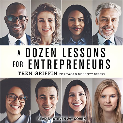 A Dozen Lessons for Entrepreneurs                   By:                                                                                                                                 Tren Griffin,                                                                                        Scott Belsky                               Narrated by:                                                                                                                                 Steven Jay Cohen                      Length: 9 hrs and 40 mins     6 ratings     Overall 3.7