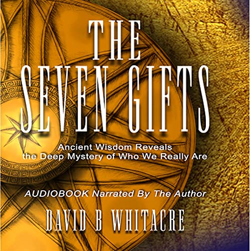 Couverture de The Seven Gifts: Ancient Wisdom Reveals the Deep Mystery of Who We Really Are