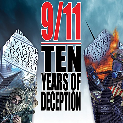 9/11: Ten Years of Deception                   By:                                                                                                                                 David Ray Griffin,                                                                                        Richard Gage,                                                                                        David Chandler,                   and others                          Narrated by:                                                                                                                                 full cast                      Length: 4 hrs and 27 mins     14 ratings     Overall 3.8
