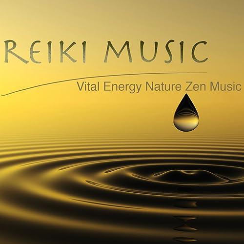 Reiki Music - Vital Energy Nature Zen Music for Reiki, Qi ...
