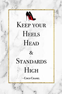 Keep Your Heels, Head & Standards High - Coco Chanel: Funny Motivational Coco Chanel Quote Notebook Blank Lined Journal Novelty Gift Diary for a Shoe Lover