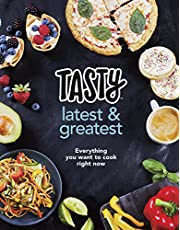 Tasty Latest and Greatest: Everything you want to cook right now - The official cookbook from Buzzfeed's Tasty and Proper Tasty