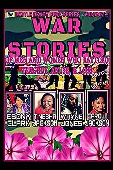 War Stories-Volume 2: Stories of Men and Women Who Battled Tragedy, Abuse, & Loss and Won (Battle Ready Book Series) by [TiTi Ladette, Wayne Jones, T'Nesha Jackson, Ebony Clark, Carole Jackson]