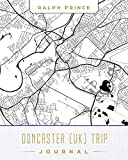 Doncaster (UK) Trip Journal: Lined Travel Journal/Diary/Notebook With Doncaster (UK) Map Cover Art [Idioma Inglés]