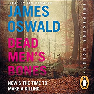 Dead Men's Bones     Inspector McLean, Book 4              By:                                                                                                                                 James Oswald                               Narrated by:                                                                                                                                 Ian Hanmore                      Length: 11 hrs and 53 mins     1,108 ratings     Overall 4.5
