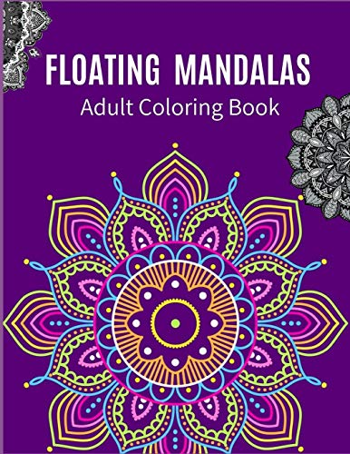 FLOATING MANDALAS ADULT COLORING BOOK: Ultimate mandalas adult coloring book for Relaxation and stress relieve