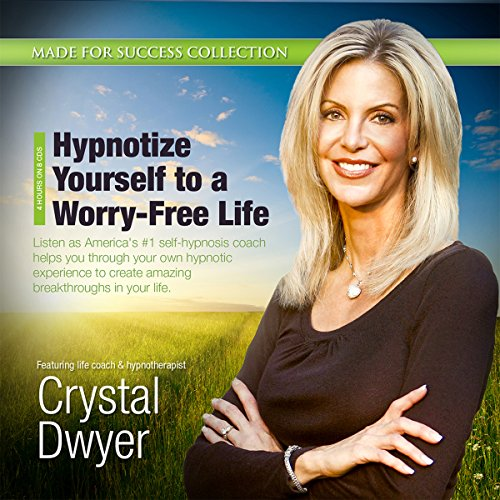 Hypnotize Yourself to a Worry-Free Life audiobook cover art