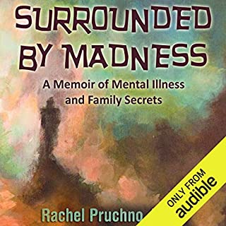 Surrounded by Madness     A Memoir of Mental Illness and Family Secrets              By:                                                                                                                                 Rachel Pruchno PhD                               Narrated by:                                                                                                                                 Gabra Zackman                      Length: 9 hrs and 27 mins     13 ratings     Overall 5.0