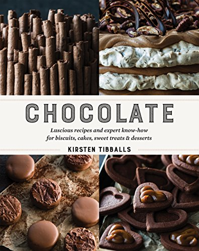 Chocolate : Luscious recipes and expert know-how for biscuits, cakes, sweet treats and desserts (2016) (English Edition)