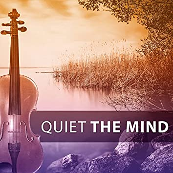 Quiet the Mind – Classical Sounds for Relaxation, Time to Rest, Mozart, Bach Beethoven After Work