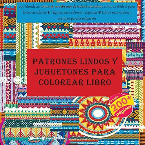 Patrones lindos y juguetones para colorear libro 200 Mandalas únicos - 200 diseños de todas las edades y culturas - Ideal para todas las edades - ... para colorear positivos para la relajación
