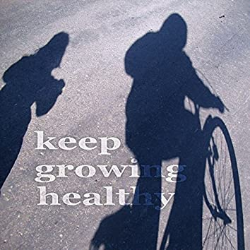 Keep Growing Healthy (Vibrant Progressive Breaks Music)