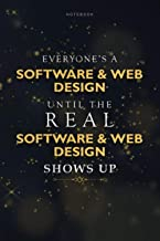 Lined Notebook Everyone's A SOFTWARE & WEB DESIGN Until The Real SOFTWARE & WEB DESIGN Shows Up Job Title Working Journal:...